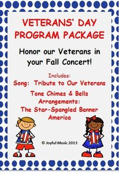 VETERANS' DAY PROGRAM PACKAGE *** Special Price $3.50 *** VETERANS' DAY PROGRAM PACKAGE  Contains the following: •Song: TRIBUTE TO OUR VETERANS (Music and Lyrics) •MP3 Piano Accompaniment Track •Easy Tone Chimes & Bells arrangements for: oTHE STAR-SPANGLED BANNER oAMERICA