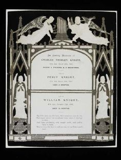 Mourning card (Museum of London) white with embossed silvered and black-felted border incorporating angels, gothic arches and, at the top, a broken column. The card refers to the death of three children from the same family between 1897 and 1899. In the upper centre is printed 'In loving memory of Charles Thorley Knight who died, March 24, 1897 Aged 2 years & 9 months, also of Percy Knight Who died March 24 1897 aged 9 months. Also of, William Knight who died, December 12th, 1899 aged 19…