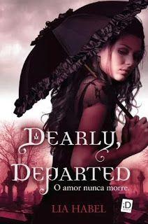 Entre Livros & Entrelinhas: Resenha: Dearly, Departed - Lia Habel
