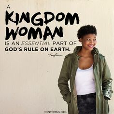 A Kingdom Woman is an essential part of God's rule on earth. - Tony Evans #kingdomwoman