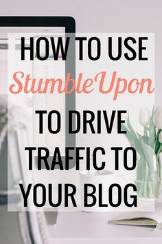 How to Drive Traffic to Your Blog With StumbleUpon