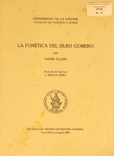 La fonética del silbo gomero / por André Classe.1959  http://absysnetweb.bbtk.ull.es/cgi-bin/abnetopac01?TITN=467980