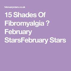 15 Shades Of Fibromyalgia ⋆ February StarsFebruary Stars