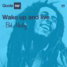 Wake up and live. - Bob Marley #quotesqr #quotes #motivationalquotes