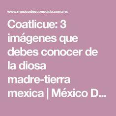Coatlicue: 3 imágenes que debes conocer de la diosa madre-tierra mexica   México Desconocido