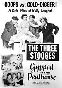 Gypped in the Penthouse - Three Stooges movie poster - Moe Howard, Larry Fine, Shemp Howard and the gold digging girlfriend/wife  http://threestoogespictures.info/gypped-penthouse/