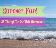 25 Fun Things To Do This Summer