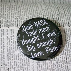 http://www.etsy.com/listing/83098626/dear-nasa-your-mom-thought-i-was-big