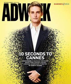 "What's significant about this cover is how a 25-year entrepreneur with an interesting idea becomes the key thought leader at advertising's big event: ""How Snapchat's CEO Plans to Conquer the Advertising World"""
