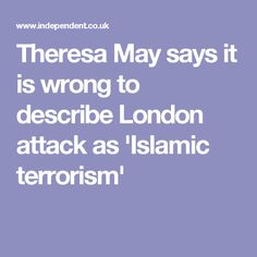 Theresa May says it is wrong to describe London attack as 'Islamic terrorism'