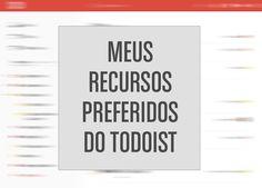 Meus recursos preferidos do Todoist http://vidaorganizada.com/meus-recursos-preferidos-do-todoist/