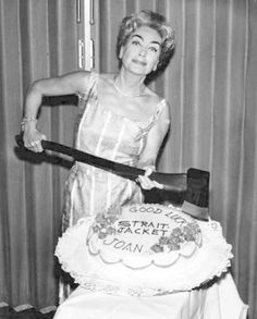Joan had a birthday while filming Straight Jacket. Always the ham for the press, she posed with an axe a lot, then (when she wasn't posing with a Pepsi). Bette Davis accused her of keeping the axe up her skirts.