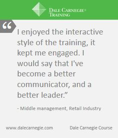 Dale Carnegie teaches employees the skills to become a better communicator and a better leader, creating better employees for the companies.