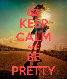 Keep Calm & Be Pretty