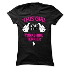 Awesome Yorkshire Terrier Lovers Tee Shirts Gift for you or your family your friend:  girl loves her yorkshire terrier Tee Shirts T-Shirts