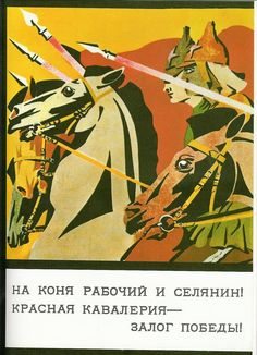 Russian poster, 1919: Mount your horses, workers and peasants! The Red Cavalry is the pledge of victory.