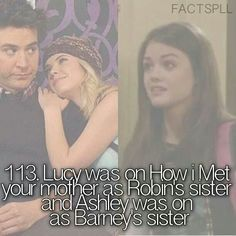 Lucy estava em How i met your mother como irmã da Robin e Ashley estava como irmã do Barney