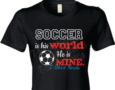 Soccer is His World T-Shirt Soccer Mom Shirt by TShirtNerds
