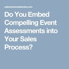 Learn how to assess the Compelling Events in your sales process with this valuable job aid. Sales Process, Assessment, Learning, Teaching, Formative Assessment, Education, Studying