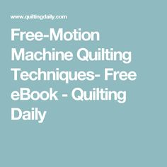 Free-Motion Machine Quilting Techniques- Free eBook - Quilting Daily