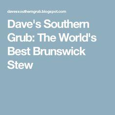 Dave's Southern Grub: The World's Best Brunswick Stew
