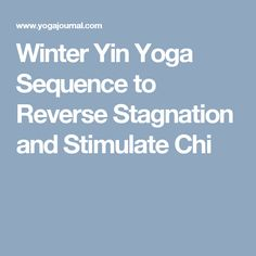 Winter Yin Yoga Sequence to Reverse Stagnation and Stimulate Chi