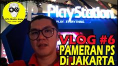 Vlog #6 Pameran Playstation Asia Di Jakarta 22 NOV - 25 NOV 2017, CEKIDOT... MAEN GRATEZZZ...