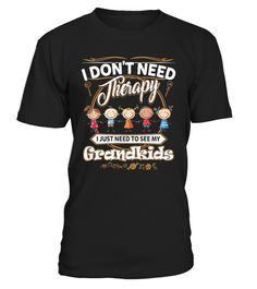 # I Just Need To See My Grandkids .  I Just Need To See My Grandkids T Shirtfamily reunion, quotes for family, fathers day ,dad to be, funny dad, rules for dating my daughter, i am your father, daddy, mommy, mom, mother, mama, love, the family, focus on the family, mother's day, family tree, genealogy, family name, family members, define family, family meaning