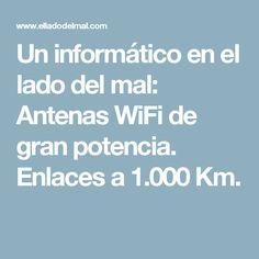 Un informático en el lado del mal: Antenas WiFi de gran potencia. Enlaces a 1.000 Km.