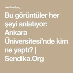 Bu görüntüler her şeyi anlatıyor: Ankara Üniversitesi'nde kim ne yaptı? | Sendika.Org