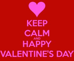 KEEP CALM AND HAPPY VALENTINE'S DAY