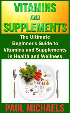 Vitamins and Supplements: The Ultimate Beginner's Guide to Vitamins and Supplements in Health and Wellness (Vitamins and Supplements for Living Healthy Book Health And Beauty, Health And Wellness, Fitness Diet, Health Fitness, Healthy Life, Healthy Living, Electronic Books, Free Kindle Books, Vitamins And Minerals