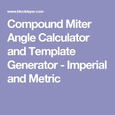 Compound Miter Angle Calculator and Template Generator - Imperial and Metric