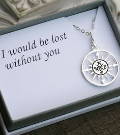 """I would be lost without you"" this would be such a cute gift if i didnt have to tell lol"