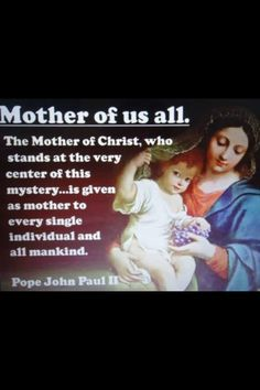 Mother Mary, the holy mother of our Lord Jesus has been given to us as our mother, too.