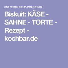 Biskuit: KÄSE - SAHNE - TORTE - Rezept - kochbar.de