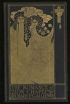 The Romance of Zion Chapel  Richard Le Gallienne  1898    First edition. Black cloth elaborately decorated in gilt by Will Bradley