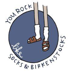 you rock like socks & birkenstocks