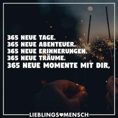 365 neue Tage. 365 neue Abenteuer. 365 neue Erinnerungen. 365 neue Träume. 365 neue Momente mit dir.