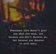 Positive Quotes : Sometimes life doesnt give you what you want. - Hall Of Quotes Now Quotes, True Quotes, Words Quotes, Quotes To Live By, Best Quotes, Sayings, Sometimes Quotes, Deserve Quotes, Exam Quotes