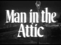 MAN IN THE ATTIC (1953) - Jack Palance. After an enigmatic, self-described pathologist rents the attic room of a Victorian house, his landlady begins to suspect her lodger is Jack the Ripper.
