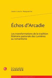 Echos d'Arcadie Les transformations de la tradition littéraire pastorale des Lumières au romantisme  Haquette, Jean-Louis (1965-....) / http://bu.univ-angers.fr/rechercher/description?notice=000819863
