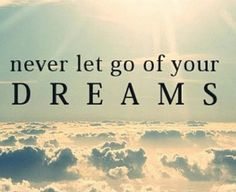 Never let go of your dreams. Picture Quotes.
