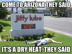 It's a dry heat… (Poking fun at Arizonians, BY Arizonians ;) It's a dry heat… Yes, we who live in the Valley of the Sun have heard all the summer heat jokes. Memes Humor, Car Humor, Funny Humor, Arizona Humor, Hahaha Joker, Funny Images, Funny Pictures, Funny Pics, Amazing Pictures