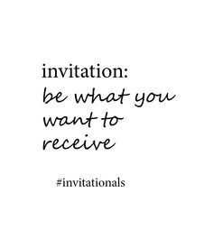 invitation: be what you want to receive. #invitationals http://libreliving.com/invitationals/