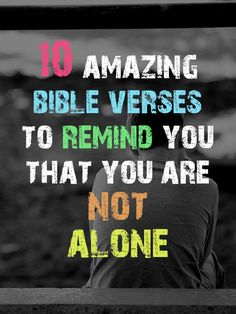 10 Amazing Bible Verses To Remind You That You're Not Alone