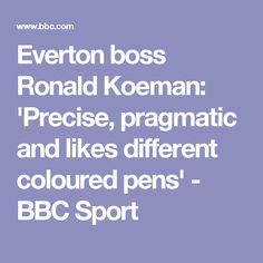 Everton boss Ronald Koeman: 'Precise, pragmatic and likes different coloured pens' - BBC Sport