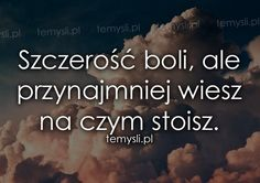 Szczerość boli, ale przynajmniej Happy Photos, Life Philosophy, Man Humor, Motto, True Stories, Wise Words, Quotations, Texts, It Hurts
