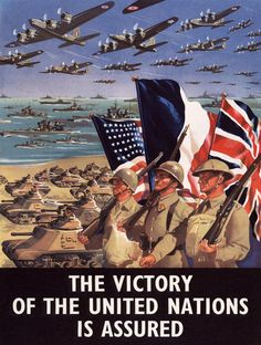 The Victory of the United Nations is Assured. Three soldiers with rifles at arms march before the flags of the United States, France and Great Britain. Vintage British WWII poster, circa 1940s.