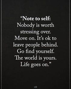 86 Moving On Quotes – Quotes About Moving Forward & Letting Go Note to self: Nobody is worth stressing over. Move on. It's ok to leave people behind. Go find yourself. Life goes on. Quotes Español, Great Quotes, Quotes To Live By, Motivational Quotes, Inspirational Quotes, Quotes On Letting Go, Quotes About Drama, Amazing Quotes, Qoutes